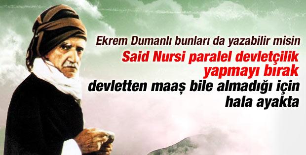 Ekrem Dumanlı Said Nursi'nin çilesini yazdı ama..