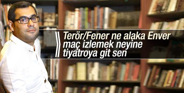 Enver Aysever Braga-Fenerbahçe maçını teröre bağladı