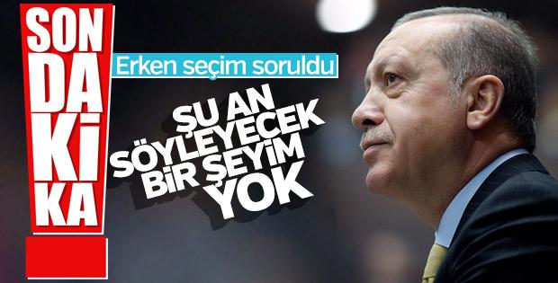 Erken seçim çağrısı Erdoğan'a soruldu