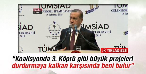 Erdoğan: Büyük projeleri engelleyen karşısında beni bulur