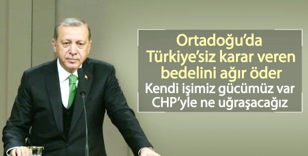 Erdoğan: Ortadoğu'da Türkiye'siz karar verilemez