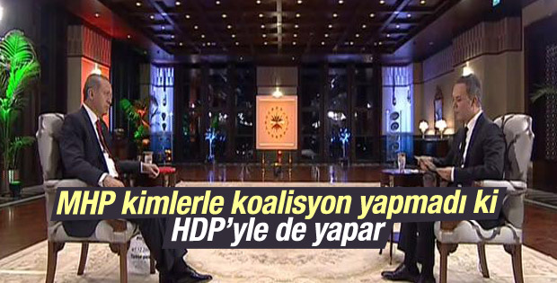 Cumhurbaşkanı Erdoğan: MHP HDP ile bile koalisyon yapar