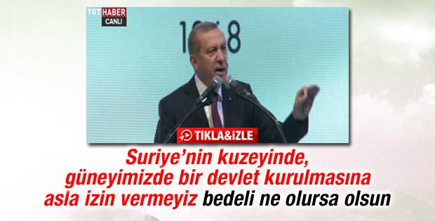 Erdoğan: Güneyimizde devlet kurulmasına izin vermeyiz