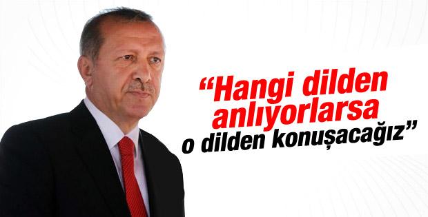 Erdoğan: Hangi dilden anlıyorlarsa o dilden konuşacağız
