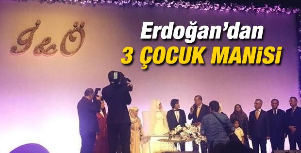 Cumhurbaşkanı Erdoğan'dan 3 çocuk manisi