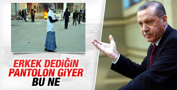 Erdoğan: Erkeksen niye etekle geziyorsun