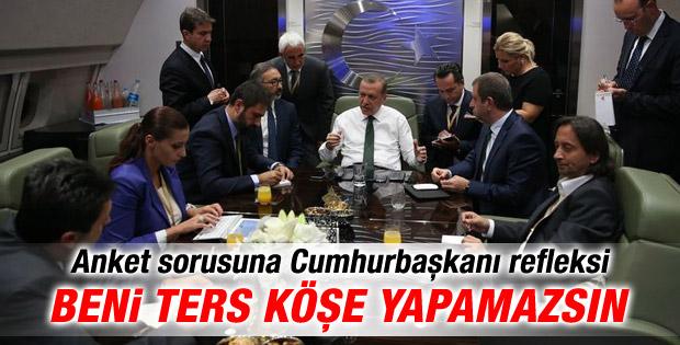 Erdoğan'dan gazeteciye: Beni ters köşe yapamazsın
