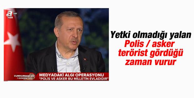Erdoğan: Asker ve polisin vurma yetkisi var