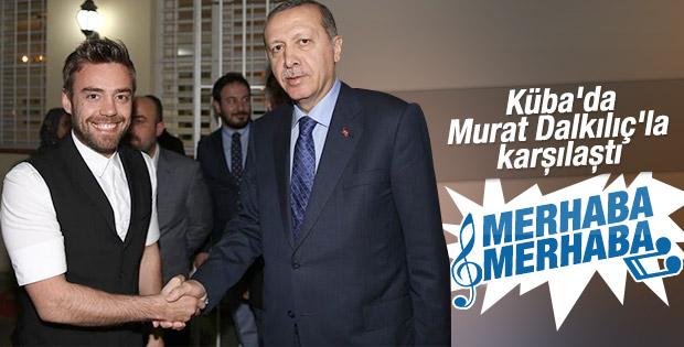 Erdoğan Küba'da Murat Dalkılıç'la görüştü