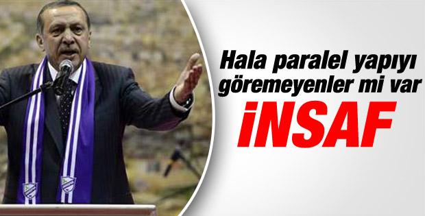 Erdoğan: Paralel yapıya inanmayan varsa insaf