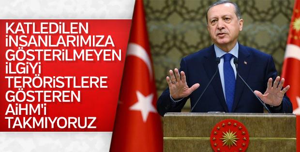 Başkan Erdoğan: AİHM'yi tanımıyoruz