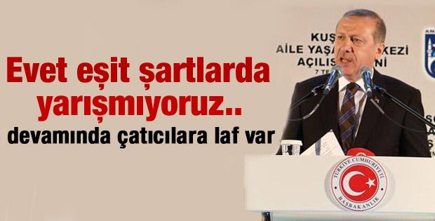 Erdoğan: Eşit şartlarda yarışmıyoruz