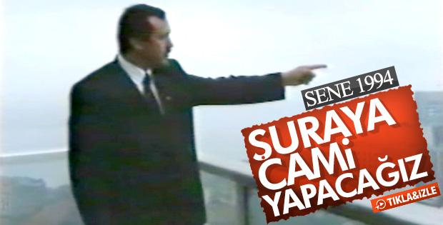 Erdoğan 24 yıl önce Taksim'de 'cami yaptıracağız' demişti