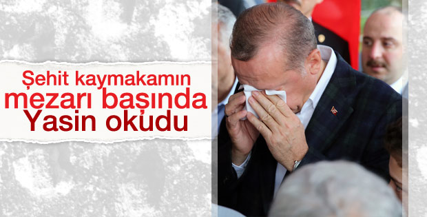 Erdoğan şehit kaymakamın cenazesinde Yasin okudu