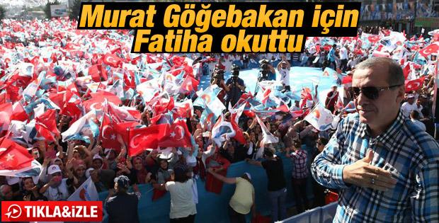 Erdoğan Murat Göğebakan için Fatiha okuttu