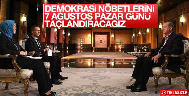 Erdoğan: Demokrasi nöbetini 7 Ağustos'ta taçlandıracağız