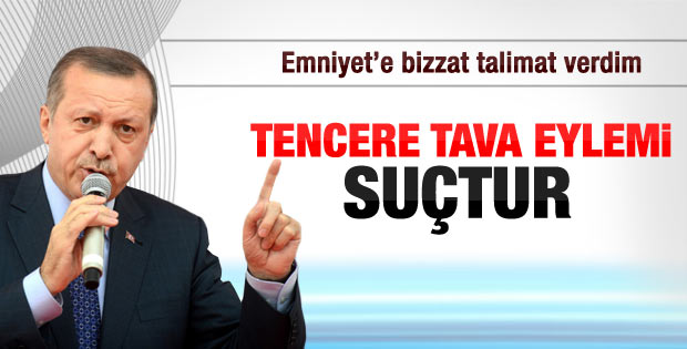 Erdoğan: Tencere tavacılara işlem yapılacak