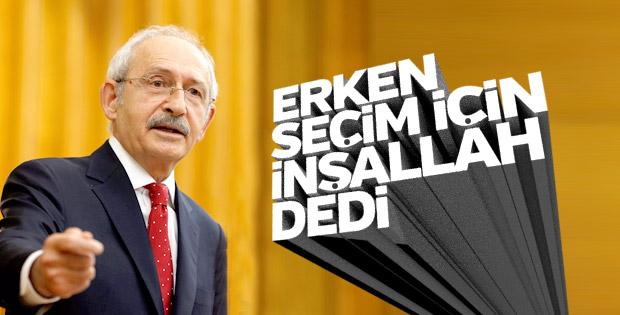 Kılıçdaroğlu erken seçim için inşallah dedi