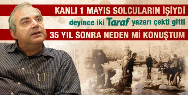 Halil Berktay: Kanlı 1 Mayıs'la ilgili neden mi konuştum