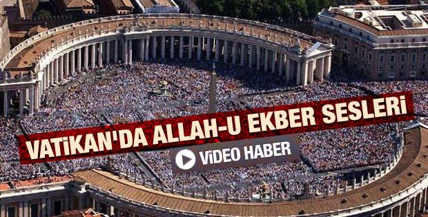 Vatikan'da Allah-u Ekber sesleri yükseldi - Video