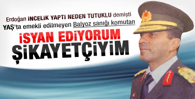 Erdoğan'ın incelik yaptı dediği komutan: İsyan ediyorum