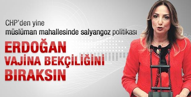 Aylin Nazlıaka: Başbakan vajina bekçiliğini bıraksın