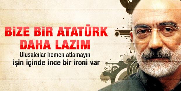 Ahmet Altan: Bize bir Atatürk lazım