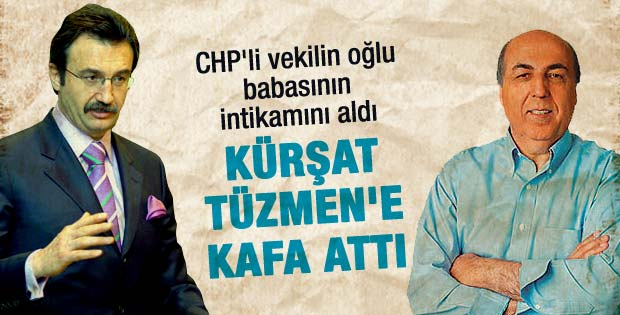 CHP'li vekilin oğlu Kürşad Tüzmen'e kafa attı
