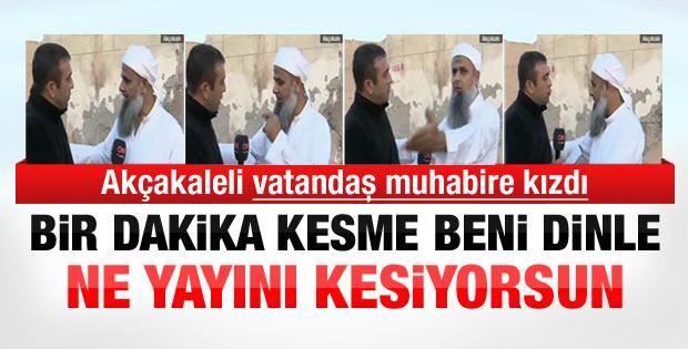 Akçakaleli vatandaş CNN Türk muhabirine kızdı - Video