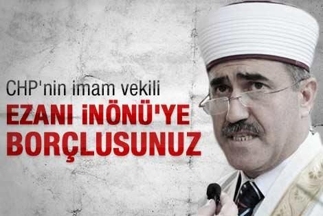 CHP'nin imam vekili: Ezanı İnönü'ye borçlusunuz
