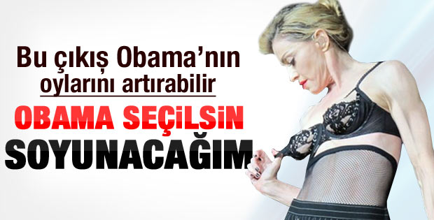 Madonna: Obama seçilirse komple soyunacağım