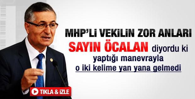 MHP'li Yeniçeri Sayın Öcalan diyordu ki..