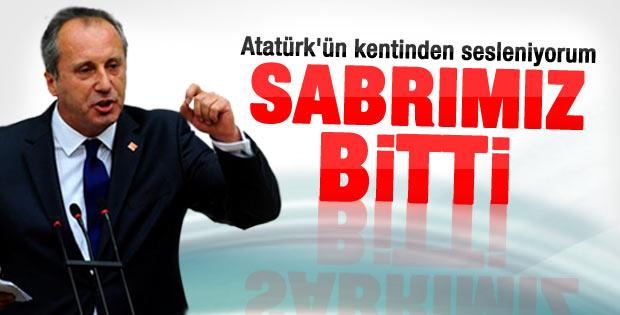 İnce: Atatürk'ün kentinden sesleniyorum sabrımız bitti