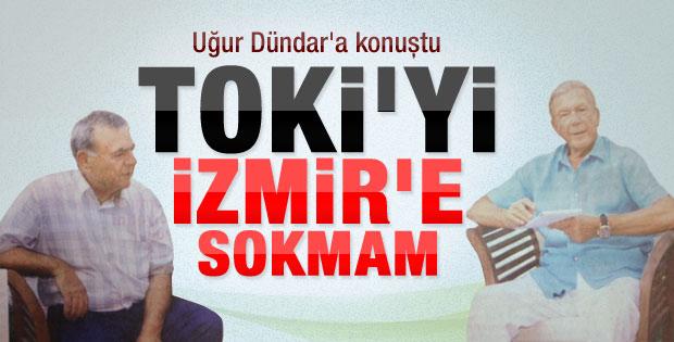 Kocaoğlu: TOKİ'yi İzmir'e sokmam