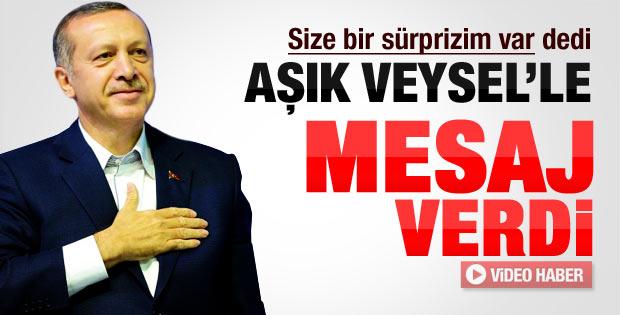 Erdoğan Aşık Veysel'in türküsüyle mesaj verdi