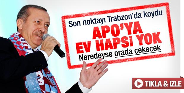 Erdoğan: Öcalan'a ev hapsi bizim dönemimizde olmaz