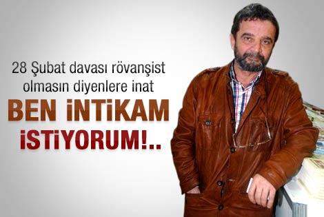 Mümtazer Türköne: Ben intikam istiyorum