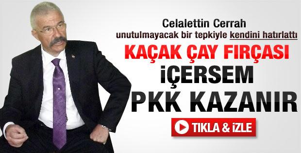 Cerrah: Kaçak çay içip PKK'ya destek oluyorsunuz