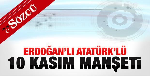 Sözcü'den Erdoğan'lı 10 Kasım manşeti