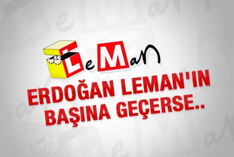 Başbakan Erdoğan Leman'ın başına geçerse
