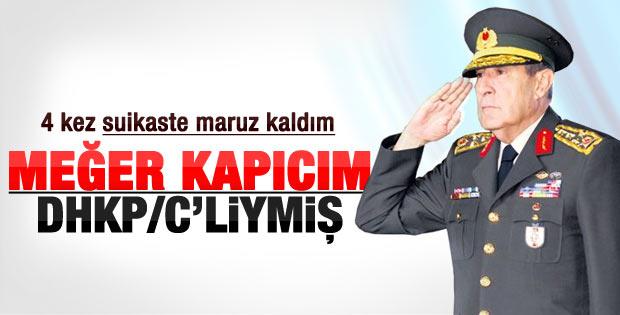 Büyükanıt: Kapıcım DHKP/C'li çıktı 4 suikast atlattım