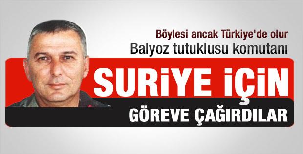 Balyoz tutuklusu subayı Suriye görevine çağırdılar