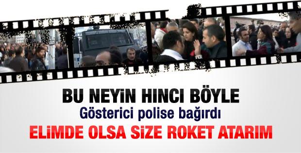 Göstericiden polise: Elimde olsa size roket atarım