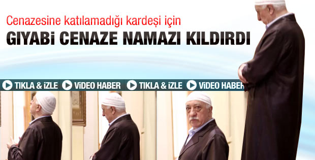Gülen'den kardeşi için gıyabi cenaze namazı - izle