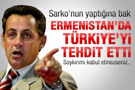Sarkozy Ermenistan'da Türkiye'yi tehdit etti