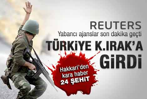 Reuters: Türkiye Kuzey Irak'a girdi