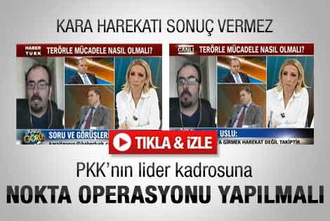 Uslu: PKK liderlerine nokta operasyonu yapılmalı