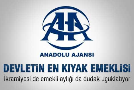 Devletin en kıyak emeklisi Anadolu Ajansı'nda