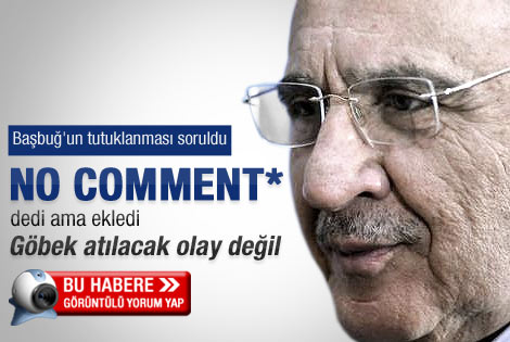 Vecdi Gönül'den Başbuğ yorumu: No comment