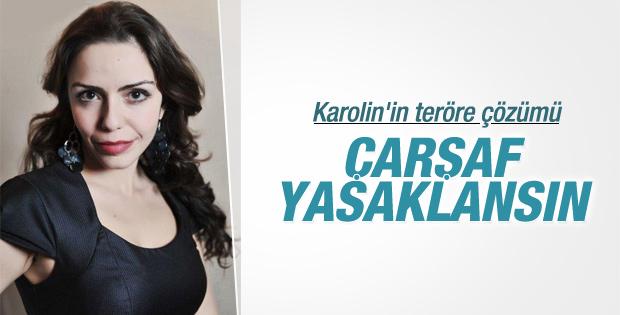 Karolin Fişekçi: Çarşaf yasaklanmalı
